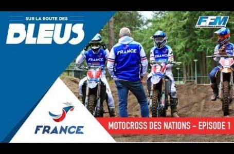 /// MOTOCROSS DES NATIONS – SUR LA ROUTE DES BLEUS : EPISODE 1 ///✌️